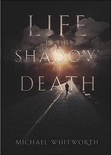 Life in the Shadow of Death by Michael Whitworth